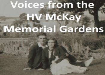 Voices from the HV McKay Memorial Gardens.